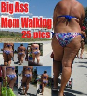 Free porn pics of Big Ass Mom Walking 1 of 1 pics
